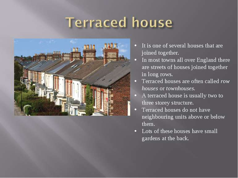 It is one of several houses that are joined together. In most towns all over ...
