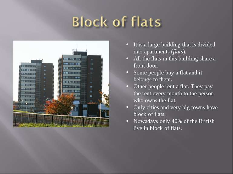 It is a large building that is divided into apartments (flats). All the flats...