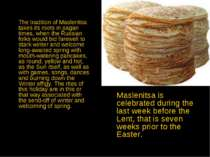 The tradition of Maslenitsa takes its roots in pagan times, when the Russian ...