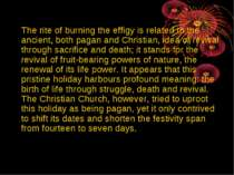 The rite of burning the effigy is related to the ancient, both pagan and Chri...
