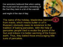 Our ancestors believed that when eating the round and hot pancakes reminding ...