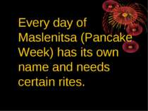 Every day of Maslenitsa (Pancake Week) has its own name and needs certain rites.