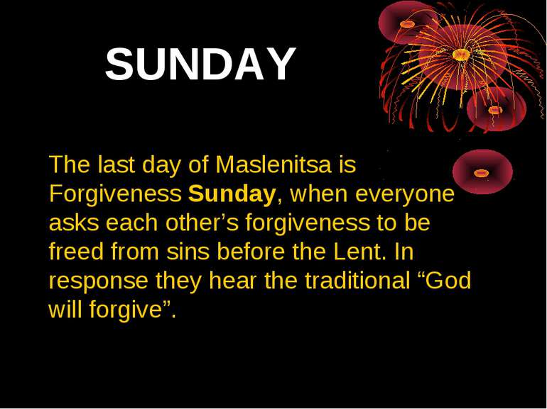SUNDAY The last day of Maslenitsa is Forgiveness Sunday, when everyone asks e...