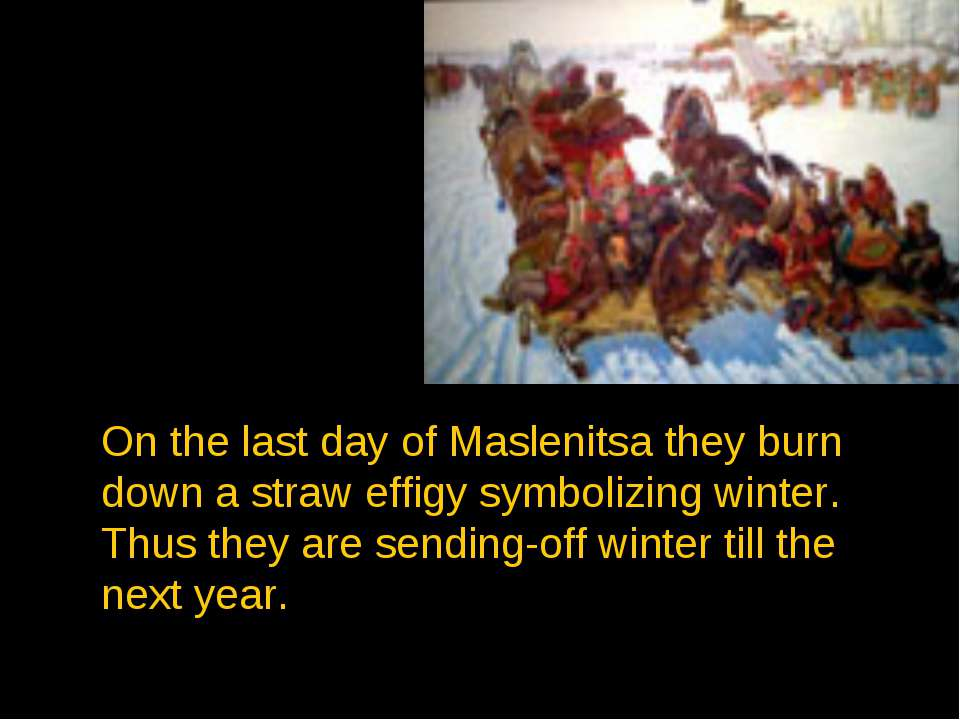 On the last day of Maslenitsa they burn down a straw effigy symbolizing winte...