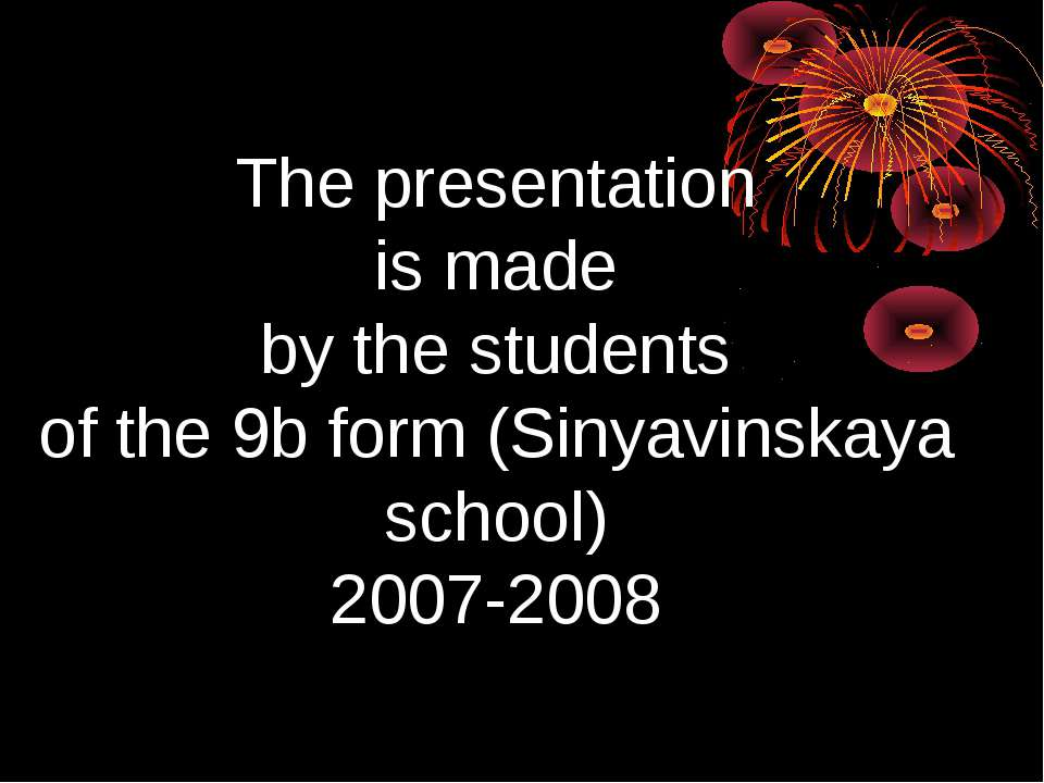 The presentation is made by the students of the 9b form (Sinyavinskaya school...