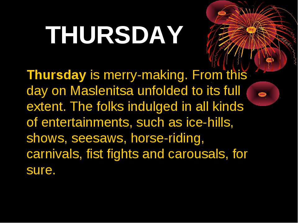 THURSDAY Thursday is merry-making. From this day on Maslenitsa unfolded to it...