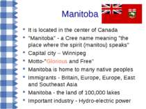 "Manitoba It is located in the center of Canada ""Manitoba"" - a Cree name meani..."