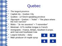 Quebec The largest province Capital city - Quebec City Quebec - a French-spea...