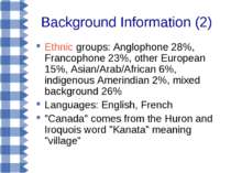 Background Information (2) Ethnic groups: Anglophone 28%, Francophone 23%, ot...