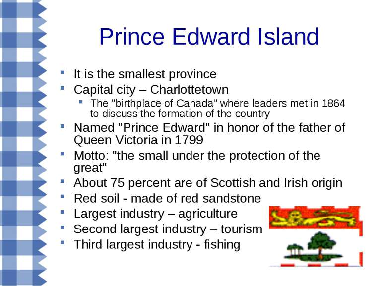 Prince Edward Island It is the smallest province Capital city – Charlottetown...