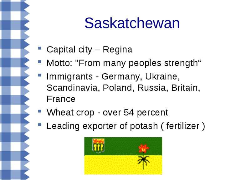 "Saskatchewan Capital city – Regina Motto: ""From many peoples strength"" Immigr..."