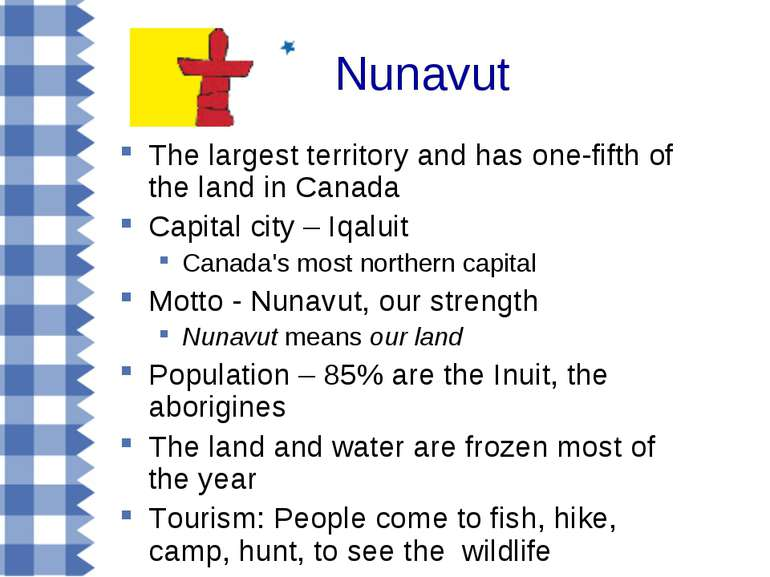 Nunavut The largest territory and has one-fifth of the land in Canada Capital...