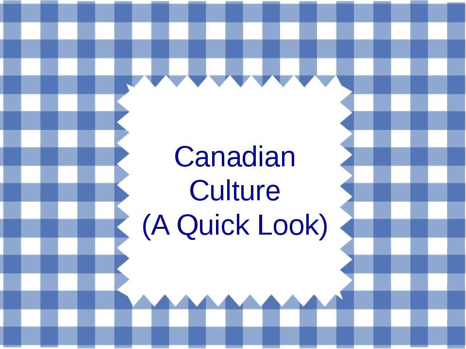 Canadian Culture (A Quick Look)