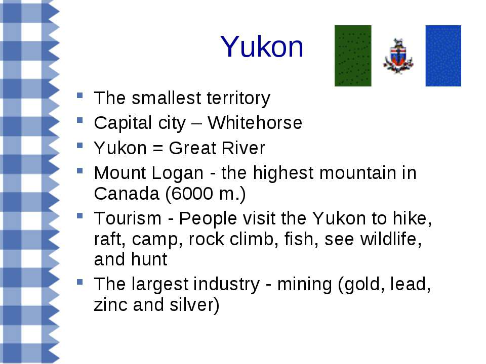 Yukon The smallest territory Capital city – Whitehorse Yukon = Great River Mo...