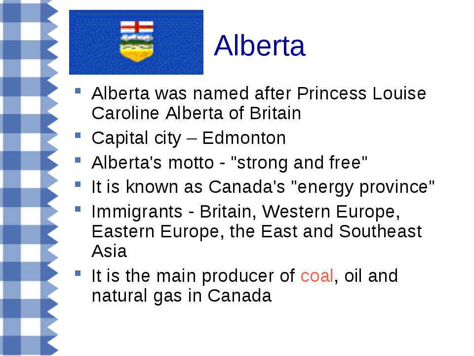 Alberta Alberta was named after Princess Louise Caroline Alberta of Britain C...