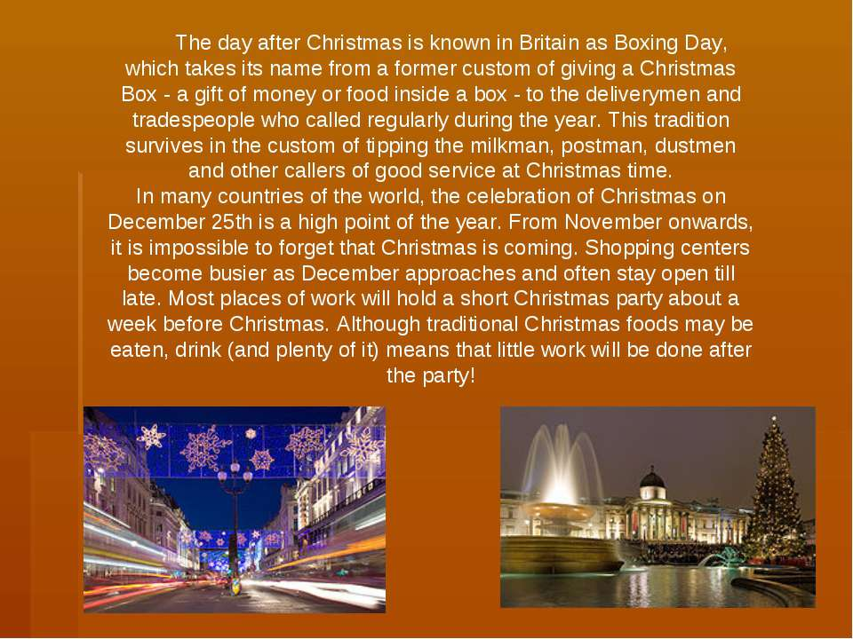 The day after Christmas is known in Britain as Boxing Day, which takes its na...