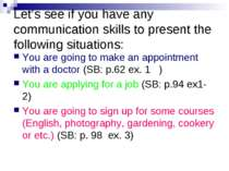 Let's see if you have any communication skills to present the following situa...
