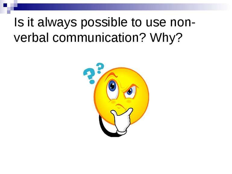 Is it always possible to use non-verbal communication? Why?