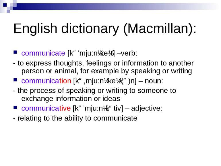 English dictionary (Macmillan): communicate [kə'mju:nɪkeɪt] –verb: - to expre...