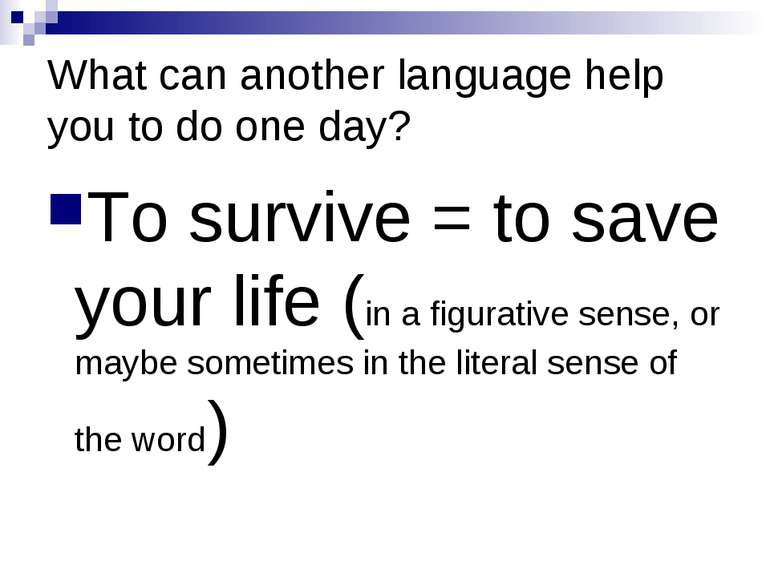 What can another language help you to do one day? To survive = to save your l...