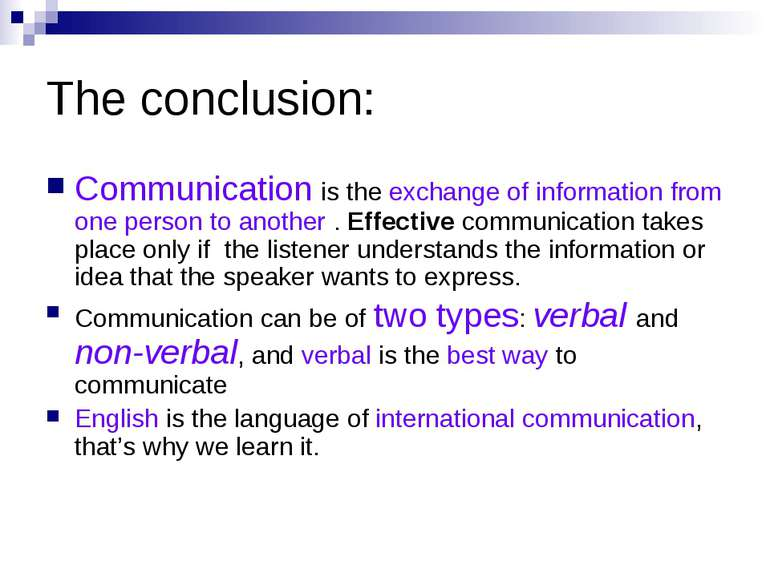 The conclusion: Communication is the exchange of information from one person ...
