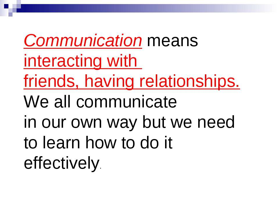 Communication means interacting with friends, having relationships. We all co...