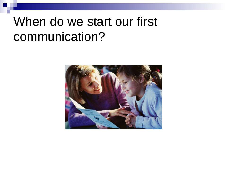 When do we start our first communication?