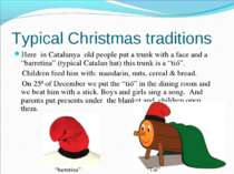 Typical Christmas traditions Here in Catalunya old people put a trunk with a ...
