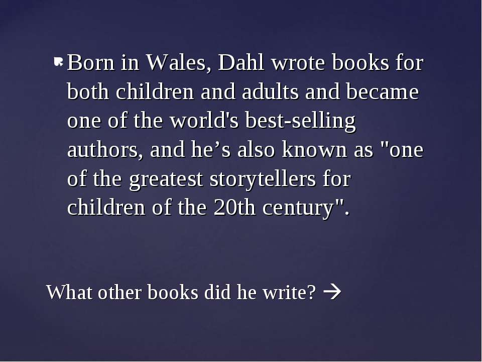 Born in Wales, Dahl wrote books for both children and adults and became one o...