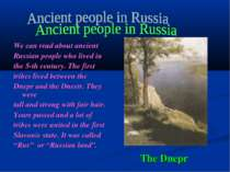 The Dnepr We can read about ancient Russian people who lived in the 5-th cent...