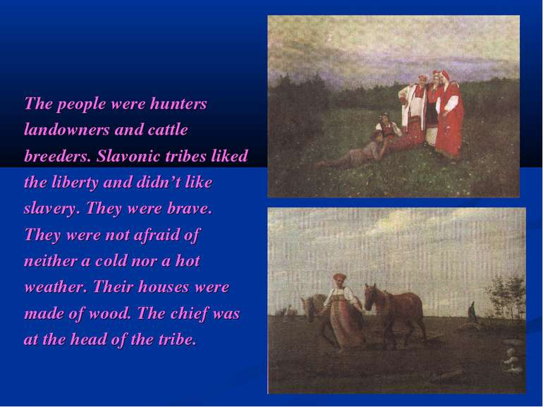 The people were hunters landowners and cattle breeders. Slavonic tribes liked...