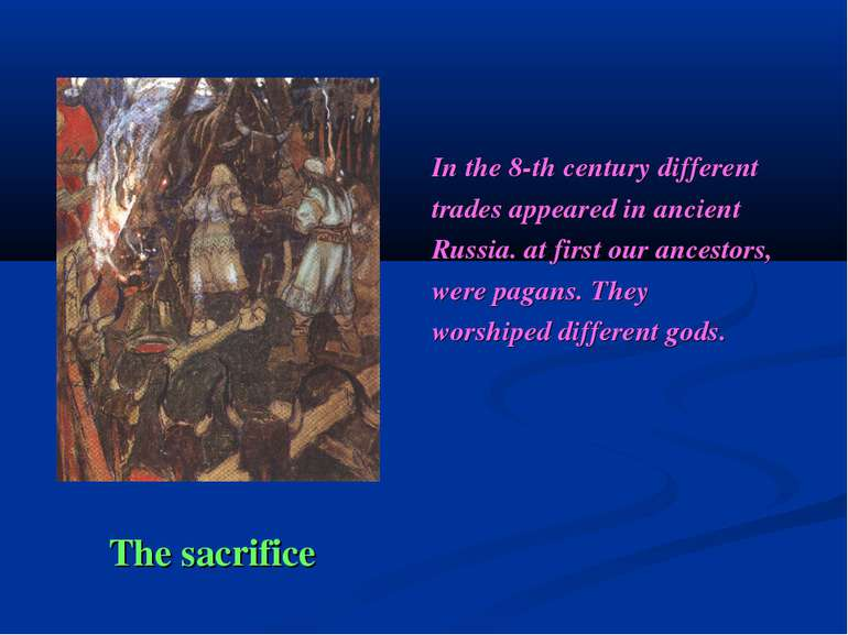 The sacrifice In the 8-th century different trades appeared in ancient Russia...