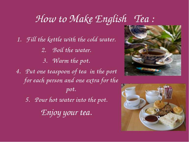 How to Make English Tea : Fill the kettle with the cold water. Boil the water...