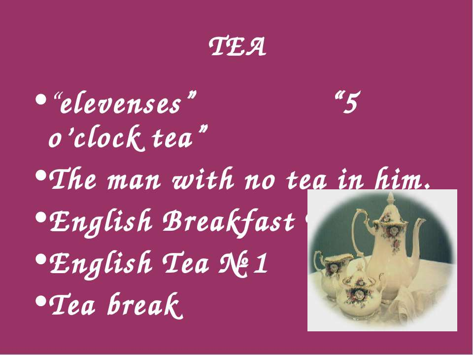 "TEA ""elevenses"" ""5 o'clock tea"" The man with no tea in him. English Breakfast..."