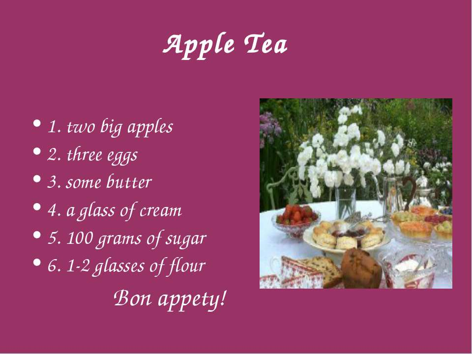 Apple Tea 1. two big apples 2. three eggs 3. some butter 4. a glass of cream ...