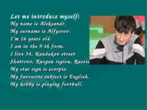 My name is Aleksandr. My surname is Alfyorov. I'm 16 years old. I am in the 9...