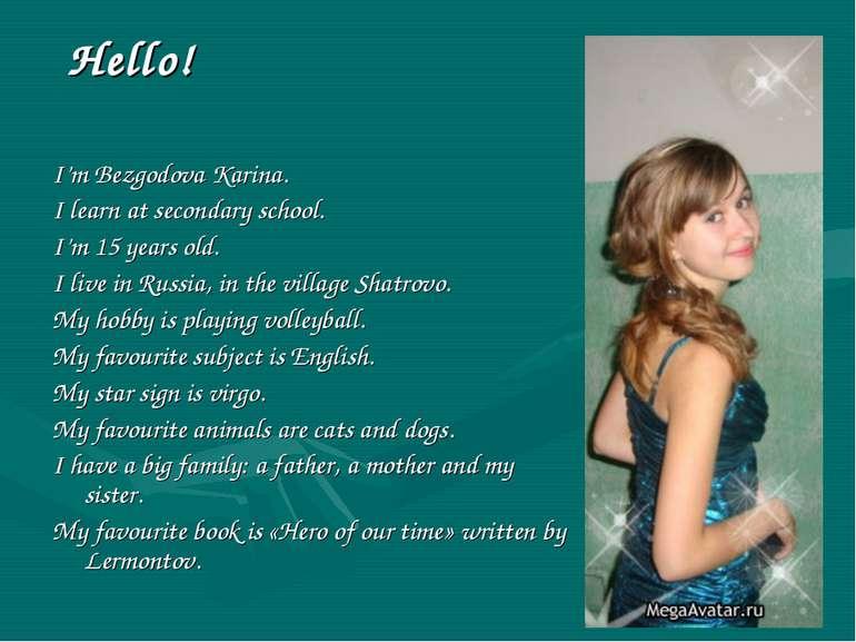 I'm Bezgodova Karina. I learn at secondary school. I'm 15 years old. I live i...