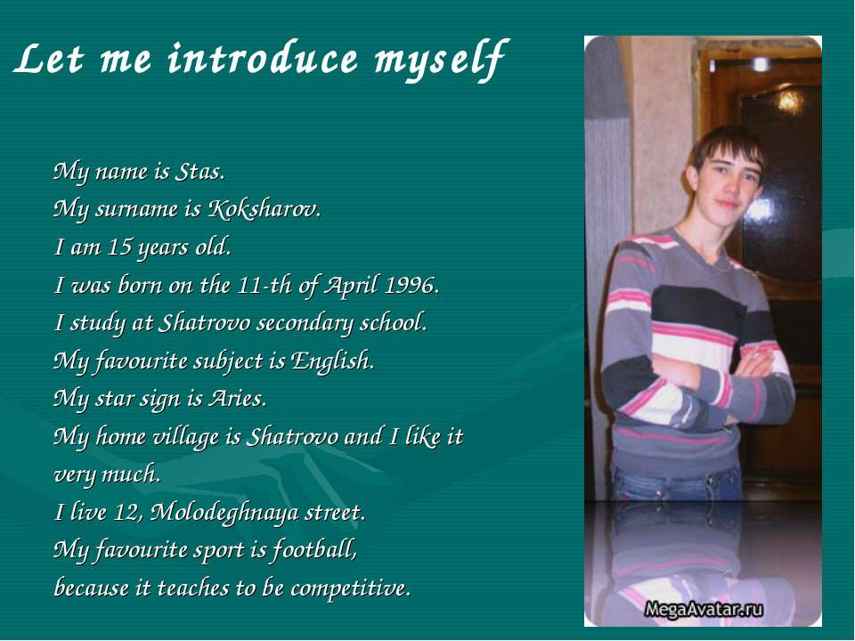 Let me introduce myself My name is Stas. My surname is Koksharov. I am 15 yea...