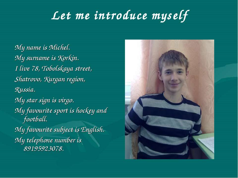 Let me introduce myself My name is Michel. My surname is Korkin. I live 78, T...