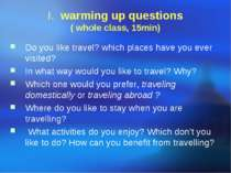 I. warming up questions ( whole class, 15min) Do you like travel? which place...