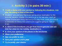 II. Activity 1 ( in pairs 30 min ) Create a dialog with your partner by follo...