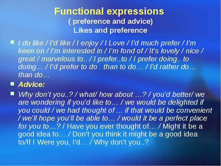 Functional expressions ( preference and advice) Likes and preference I do lik...