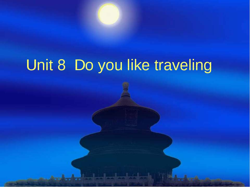 Unit 8 Do you like traveling