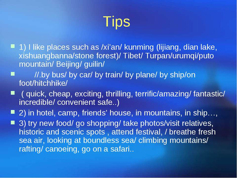 Tips 1) I like places such as /xi'an/ kunming (lijiang, dian lake, xishuangba...