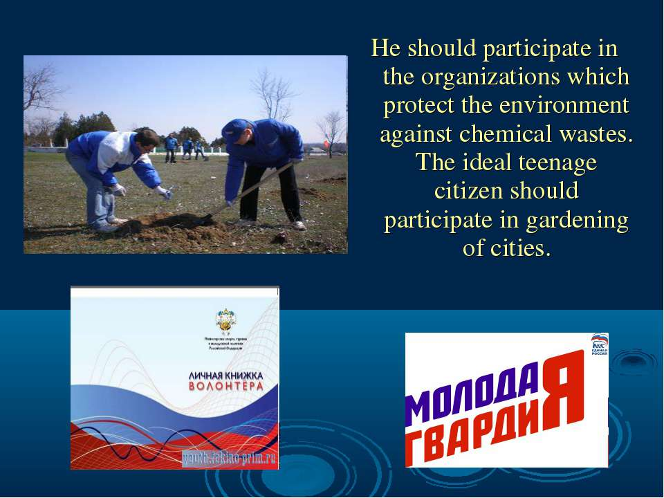 He should participate in the organizations which protect the environment agai...