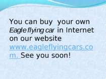 You can buy your own Eagle flying car in Internet on our website www.eaglefly...