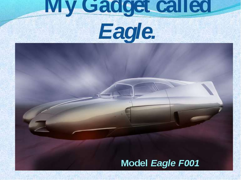 My Gadget called Eagle. Model Eagle F001