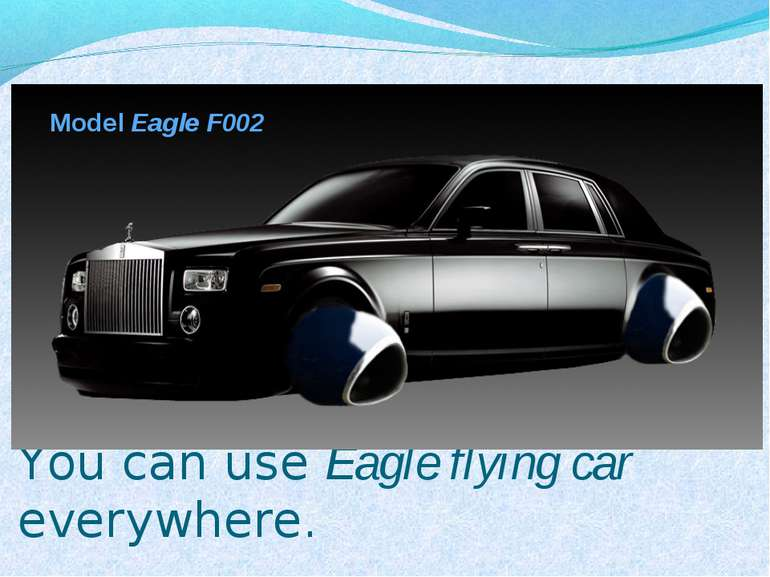 You can use Eagle flying car everywhere. Model Eagle F002