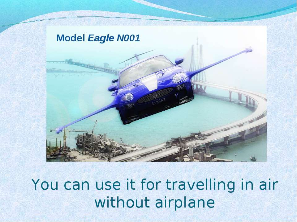 You can use it for travelling in air without airplane Model Eagle N001