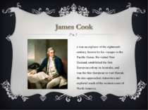 He was an explorer of the eighteenth century, known for his voyages to the Pa...